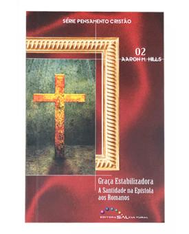 Graça Estabilizadora | A Santidade na Epístola aos Romanos | Aaron M. Hills