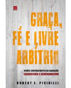 Graça, Fé e Livre Arbítrio | Robert E. Picirilli