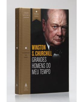 Coleção Clássicos de Ouro | Grandes Homens do Meu Tempo | Winston S. Churchill