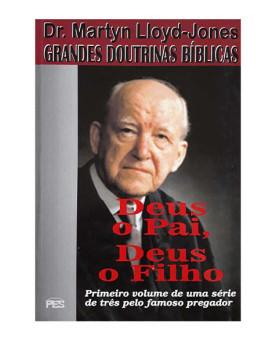 Grandes Doutrinas Bíblicas | Vol. 1 | Deus o Pai, Deus o Filho | Martyn Lloyd-Jones