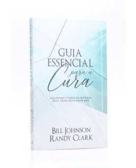 Guia Essencial Para a Cura | Bill Johnson e Randy Clark