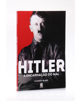Hitler - A Encarnação do Mal | Claudio Blanc