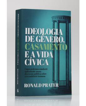 Ideologia de Gênero, Casamento e a Vida Cívica | Ronald Prater