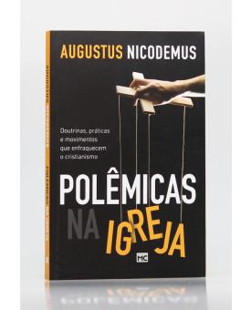 Polêmicas na Igreja | Augustus Nicodemus
