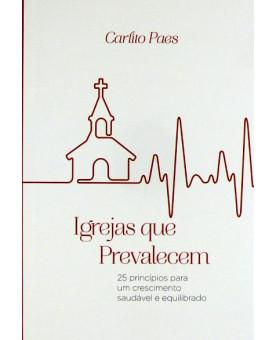 Livro Igrejas Que Prevalecem - Carlito Paes