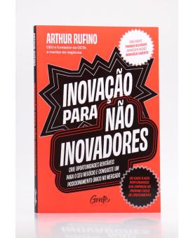 Inovação Para Não Inovadores | Arthur Rufino