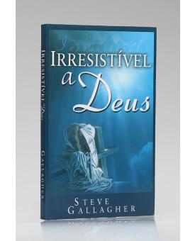 Livro Irresistível a Deus | Steve Gallagher