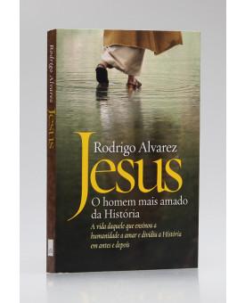 Jesus | O Homem Mais Amado da História | Rodrigo Alvarez