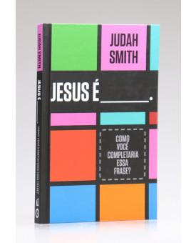 Jesus é ___? | Judah Smith