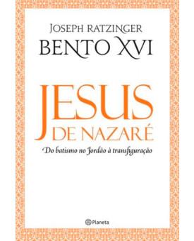 Jesus de Nazaré - Do Batismo no Jordão á Transfiguração | Joseph Ratzinger