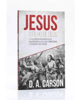 Jesus, O Filho de Deus | D. A. Carson