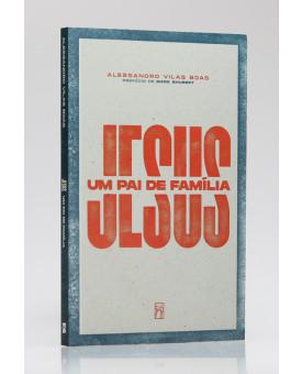 Jesus um Pai de Família | Alessandro Vilas Boas