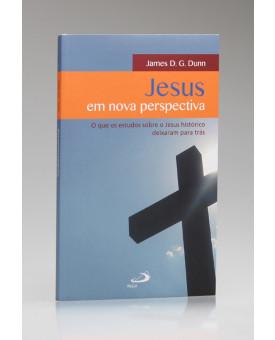 Jesus em Nova Perspectiva | James D. G. Dunn