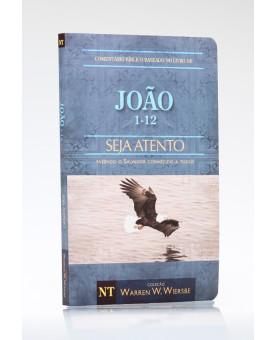 Seja Atento | João | Vol. I | Warren W. Wiersbe
