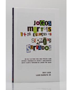 Jogos Mortais e + 51 Esboços de Sermões Surtados | Lúcio Barreto Jr.