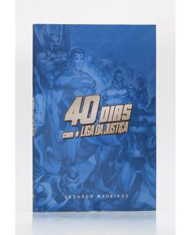 40 Dias Com a Liga da Justiça | Eduardo Medeiros