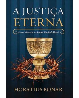 A Justiça Eterna | Como o Homem Será Justo Diante de Deus | Horatius Bonar