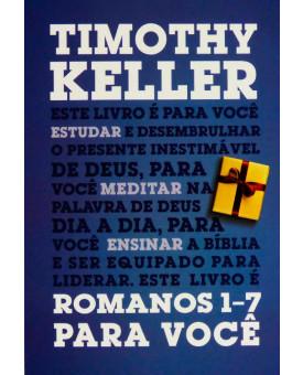 Romanos 1 - 7 | Para Você | Timothy Keller