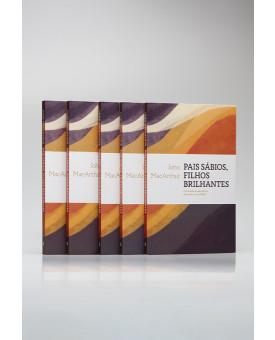 Kit 5 Livros | Pais Sábios, Filhos Brilhantes | John MacArthur