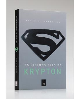Os Últimos Dias de Krypton   Kevin J. Anderson