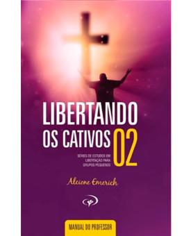Libertando os Cativos | Vol. 2 | Manual do Professor | Alcione Emerich