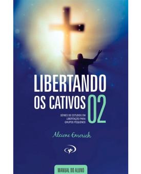 Libertando os Cativos | Vol. 2 | Manual do Aluno | Alcione Emerich