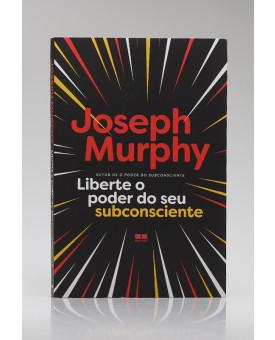 Liberte o Poder do Seu Subconsciente | Joseph Murphy