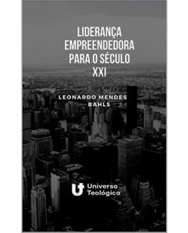 Liderança Empreendedora Para o Século XXI   Leonardo Mendes Bahls