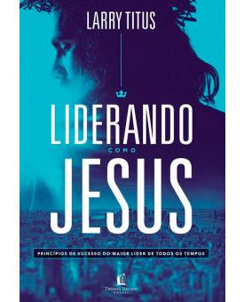Liderando como Jesus | Larry Titus