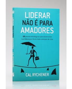 Liderar Não é Para Amadores | Cal Rychener