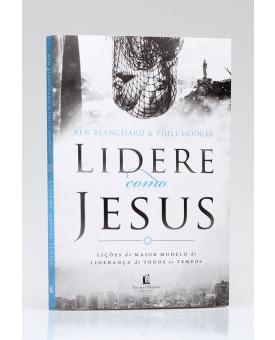 Lidere como Jesus | Ken Blanchard e Phill Hodges