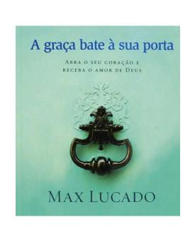 Livro A Graça Bate à Sua Porta – Max Lucado