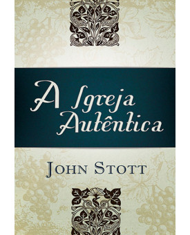 Livro A Igreja Autêntica | John Stott