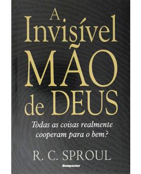 A Invisível Mão de Deus | R.C. Sproul