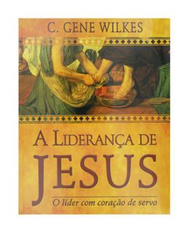 A Liderança de Jesus | C. Gene Wilkes