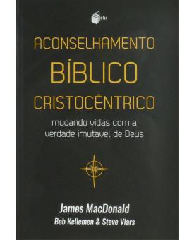 Livro Aconselhamento Bíblico Cristocêntrico | James MacDonald