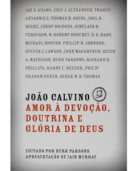 Livro João Calvino Amor A Devoção, Doutrina E Glória A Deus | Burk Parsons