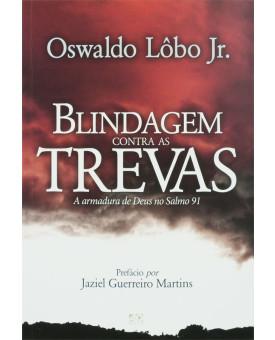 Blindagem Contra as Trevas | Oswaldo Lôbo Jr.