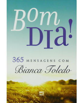 Bom Dia ! | 365 Mensagens com Bianca Toledo