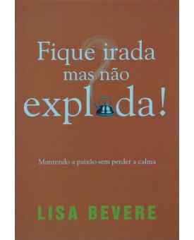 Fique Irada Mas Não Exploda! | Lisa Bevere