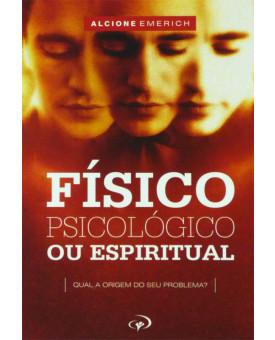 Físico Psicológico ou Espiritual | Alcione Emerich