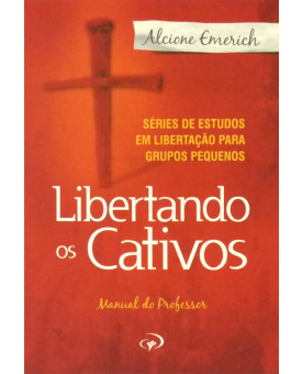Livro Libertando Os Cativos – Manual Do Professor – Alcione Emerich