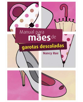 Livro Manual Para Mães de Garotas Descoladas – Nancy Rue