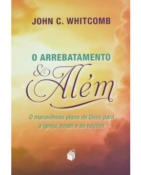 O Arrebatamento e Além | John C. Whitcomb