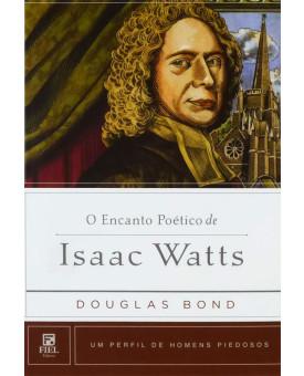 Livro O Encanto Poético de Isaac Watts | T.J. Addington | Coleção Homens Piedosos