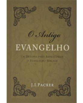 O Antigo Evangelho | J. I . Packer