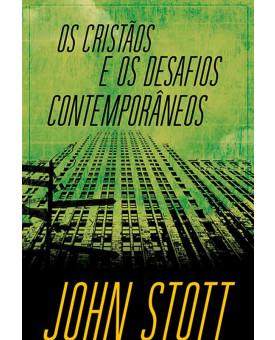 Livro Os Cristãos e os Desafios Contemporâneos | John Stott