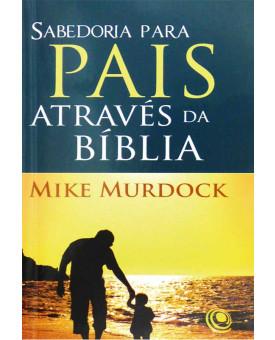 Livro Sabedoria para Pais Através da Bíblia | Mike Murdock