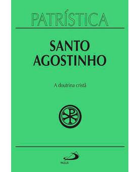Coleção Patrística | Santo Agostinho | A Doutrina Cristã - Vol. 17