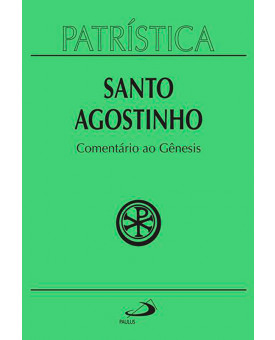 Coleção Patrística | Santo Agostinho | Comentários Ao Gênesis | Vol. 21
